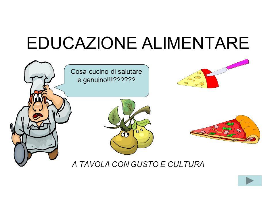 EDUCAZIONE ALIMENTARE A TAVOLA CON GUSTO E CULTURA Cosa cucino di salutare e genuino!!!??????