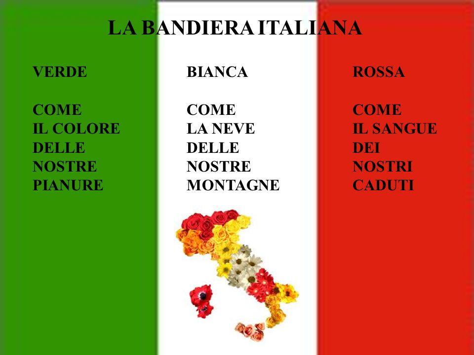 BIANCA COME LA NEVE DELLE NOSTRE MONTAGNE VERDE COME IL COLORE DELLE NOSTRE PIANURE ROSSA COME IL SANGUE DEI NOSTRI CADUTI LA BANDIERA ITALIANA
