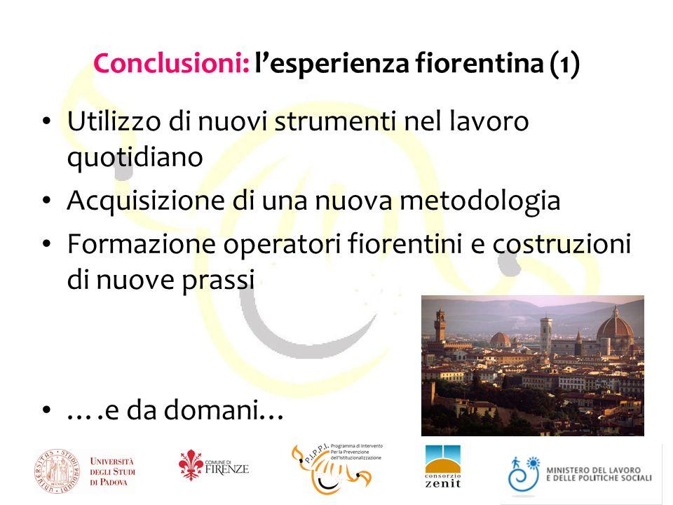 Conclusioni: lesperienza fiorentina (1) Utilizzo di nuovi strumenti nel lavoro quotidiano Acquisizione di una nuova metodologia Formazione operatori fiorentini e costruzioni di nuove prassi ….e da domani…