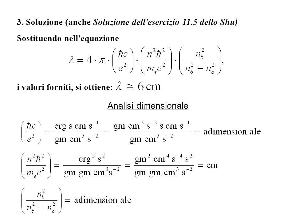 3. Soluzione (anche Soluzione dell'esercizio 11.5 dello Shu) Sostituendo nell'equazione i valori forniti, si ottiene: Analisi dimensionale