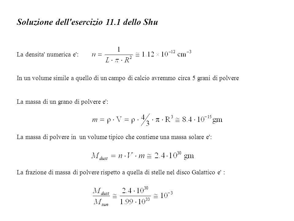 Soluzione dell'esercizio 11.1 dello Shu La densita' numerica e': In un volume simile a quello di un campo di calcio avremmo circa 5 grani di polvere L