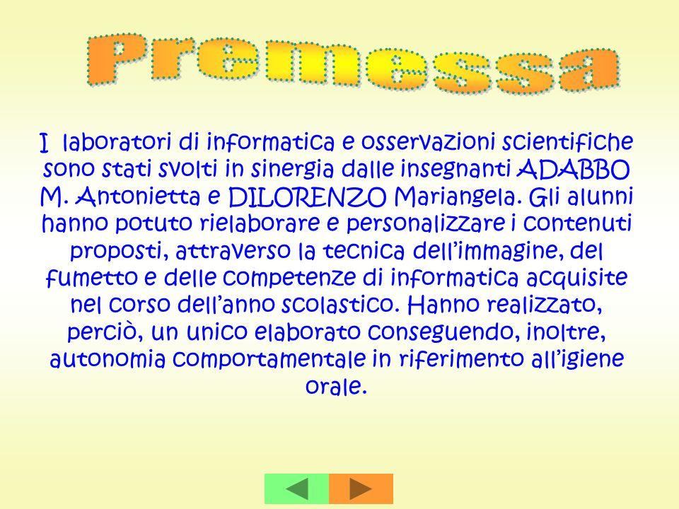 I laboratori di informatica e osservazioni scientifiche sono stati svolti in sinergia dalle insegnanti ADABBO M. Antonietta e DILORENZO Mariangela. Gl