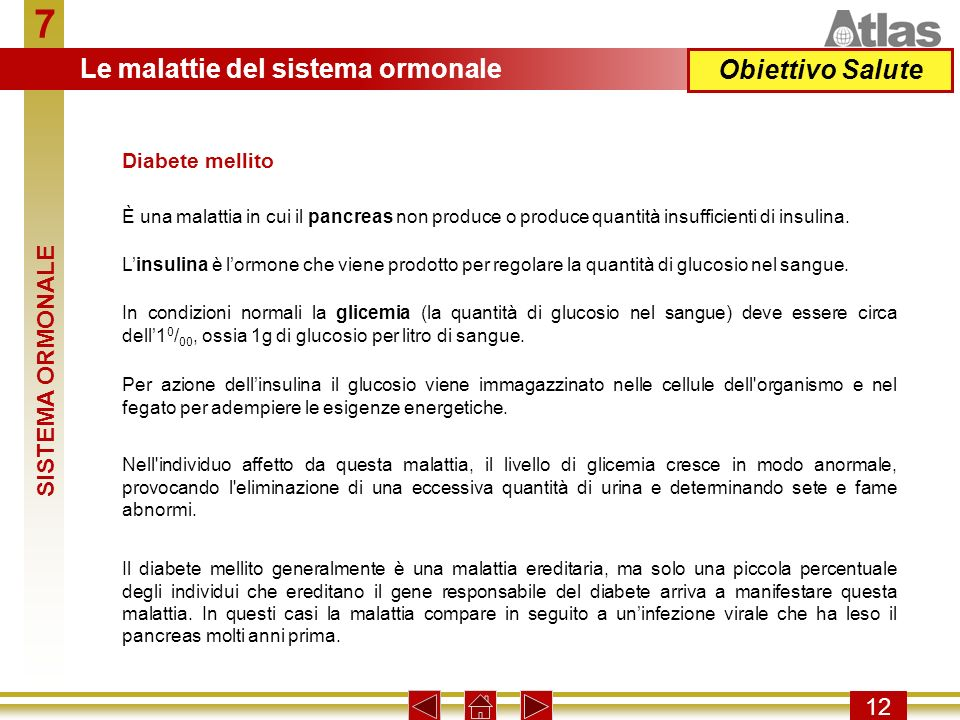 7 12 Obiettivo Salute È una malattia in cui il pancreas non produce o produce quantità insufficienti di insulina. Linsulina è lormone che viene prodot