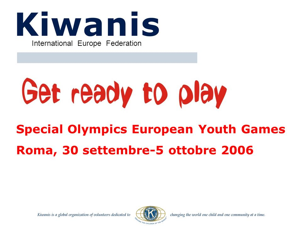 Special Olympics European Youth Games Roma, 30 settembre-5 ottobre 2006 International Europe Federation