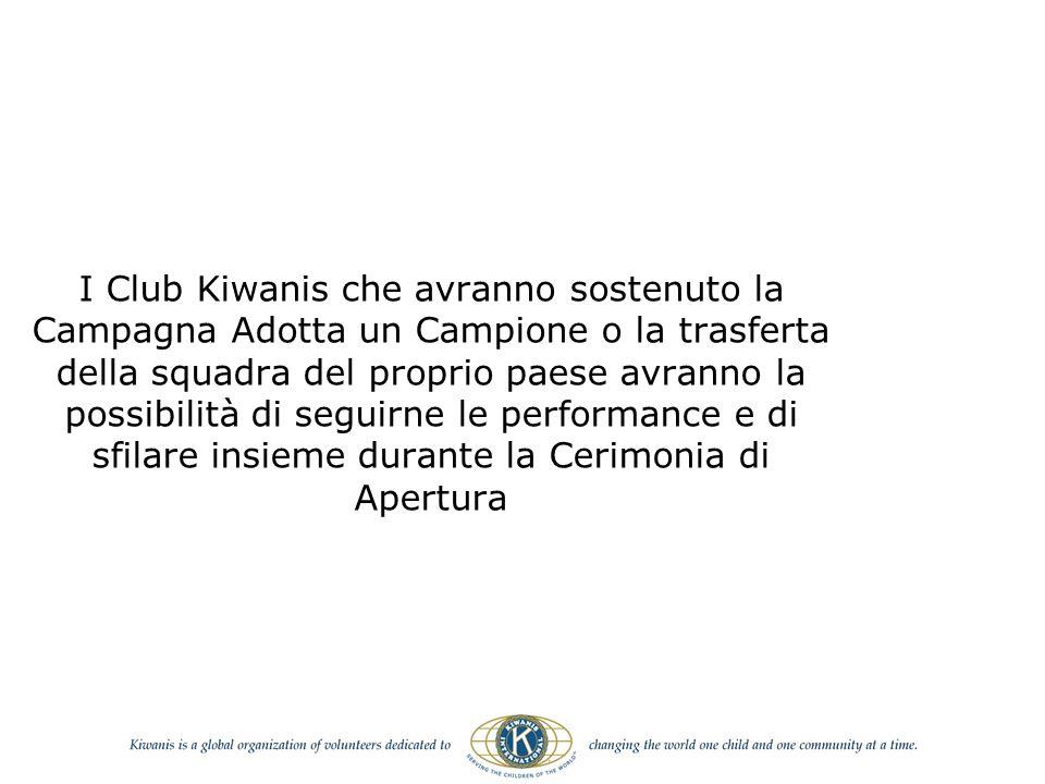 I Club Kiwanis che avranno sostenuto la Campagna Adotta un Campione o la trasferta della squadra del proprio paese avranno la possibilità di seguirne le performance e di sfilare insieme durante la Cerimonia di Apertura