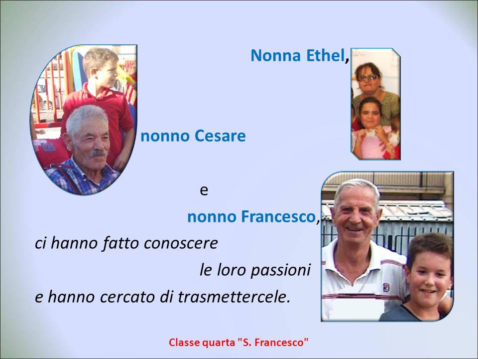 Nonna Ethel, nonno Cesare e nonno Francesco, ci hanno fatto conoscere le loro passioni e hanno cercato di trasmettercele.