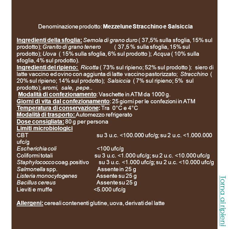Denominazione prodotto: Mezzelune al Salmone Ingredienti della sfoglia: Semola di grano duro ( 37,5% sulla sfoglia, 15% sul prodotto); Granito di grano tenero ( 37,5 % sulla sfoglia, 15% sul prodotto); Uova ( 15% sulla sfoglia, 6% sul prodotto ); Acqua ( 10% sulla sfoglia, 4% sul prodotto).