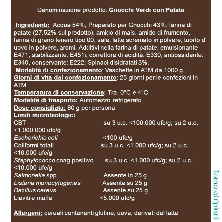 Denominazione prodotto: Gnocchi Verdi con Patate Ingredienti: Acqua 54%; Preparato per Gnocchi 43%: farina di patate (27,52% sul prodotto), amido di m