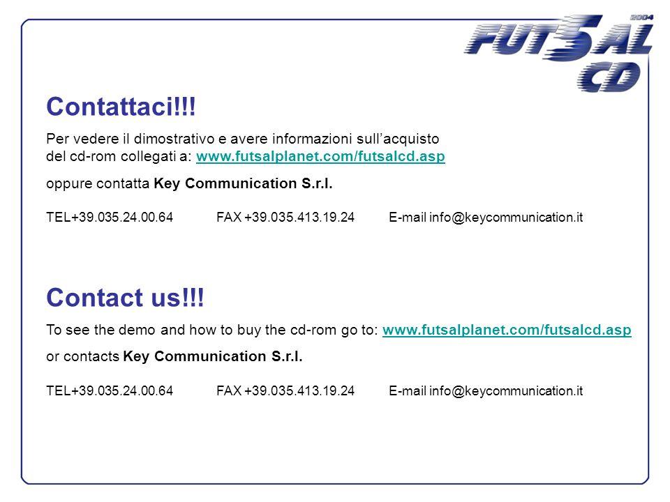 Per vedere il dimostrativo e avere informazioni sullacquisto del cd-rom collegati a: www.futsalplanet.com/futsalcd.aspwww.futsalplanet.com/futsalcd.asp oppure contatta Key Communication S.r.l.