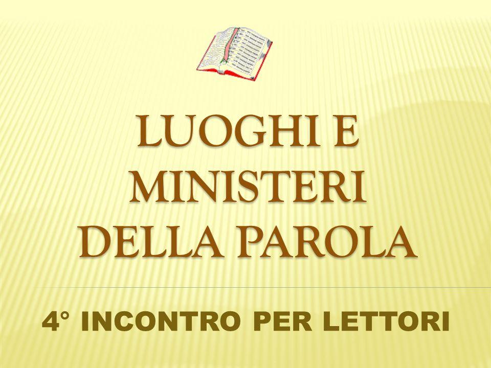 LUOGHI E MINISTERI DELLA PAROLA LUOGHI E MINISTERI DELLA PAROLA 4° INCONTRO PER LETTORI