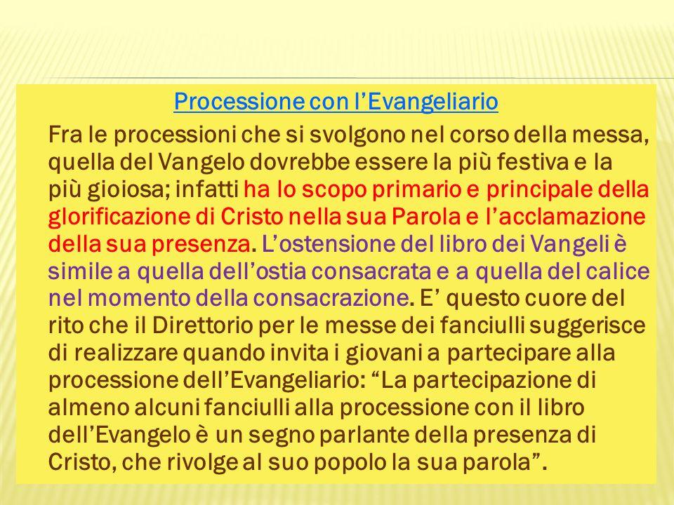 Processione con lEvangeliario Fra le processioni che si svolgono nel corso della messa, quella del Vangelo dovrebbe essere la più festiva e la più gio