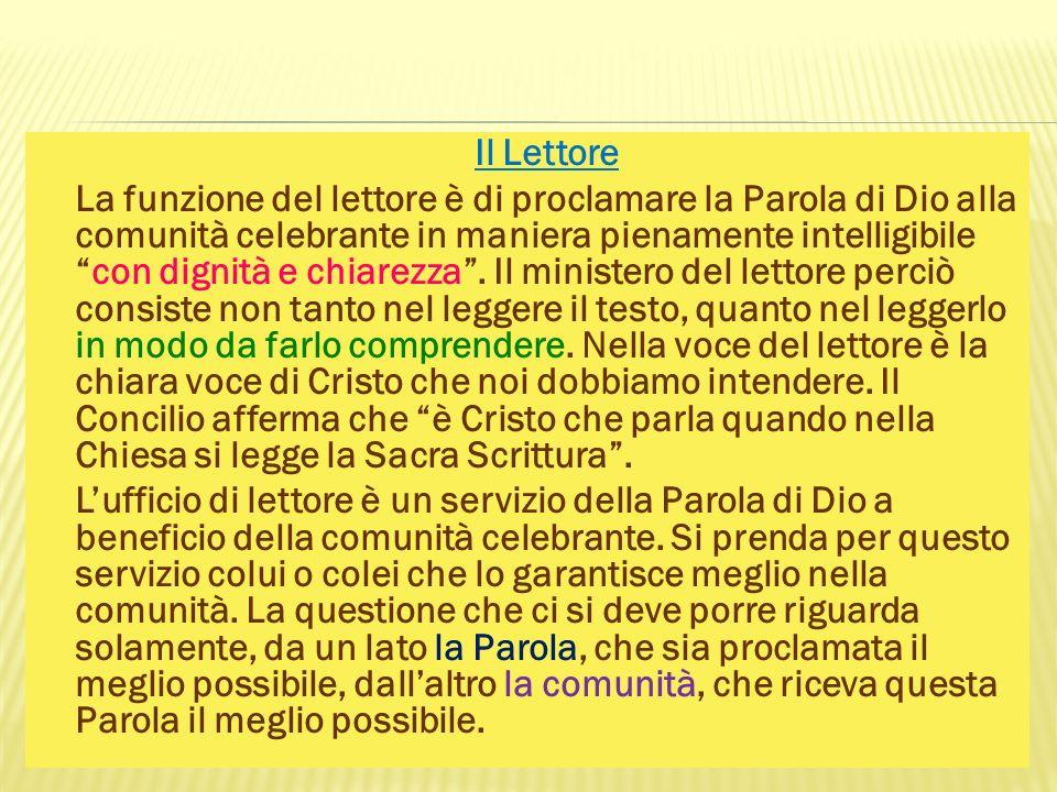 Il Lettore La funzione del lettore è di proclamare la Parola di Dio alla comunità celebrante in maniera pienamente intelligibilecon dignità e chiarezz