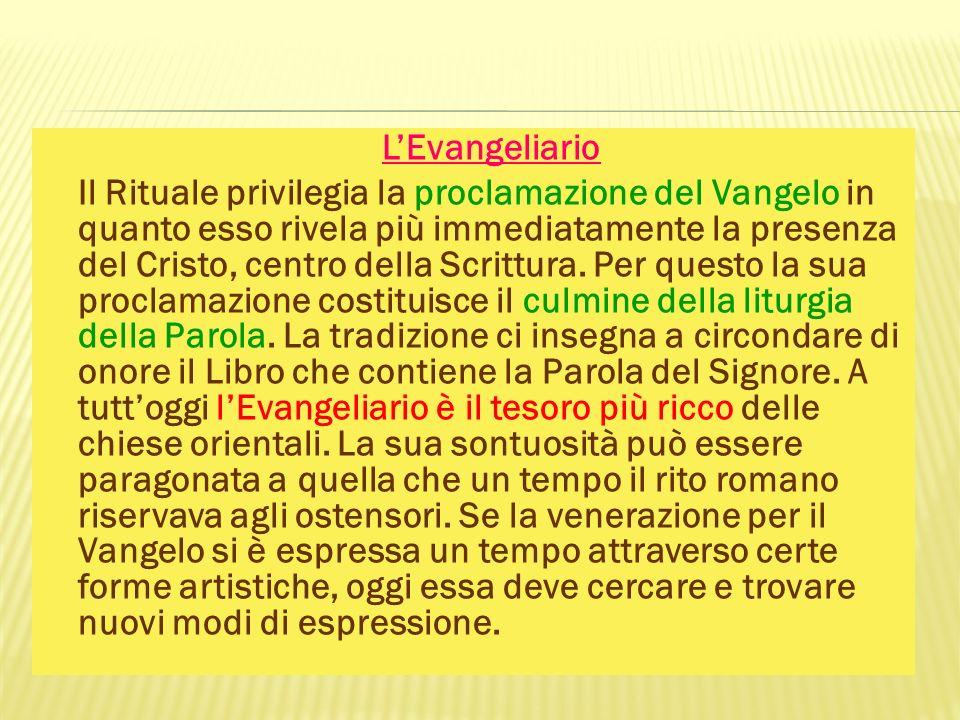 LEvangeliario Il Rituale privilegia la proclamazione del Vangelo in quanto esso rivela più immediatamente la presenza del Cristo, centro della Scrittu