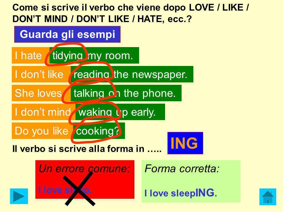 Come si scrive il verbo che viene dopo LOVE / LIKE / DONT MIND / DONT LIKE / HATE, ecc.? Guarda gli esempi I hatetidying my room. I dont likereading t