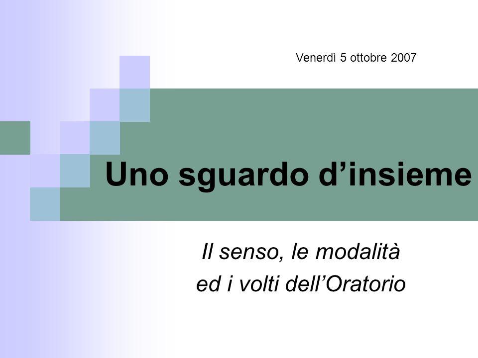 Uno sguardo dinsieme Il senso, le modalità ed i volti dellOratorio Venerdì 5 ottobre 2007
