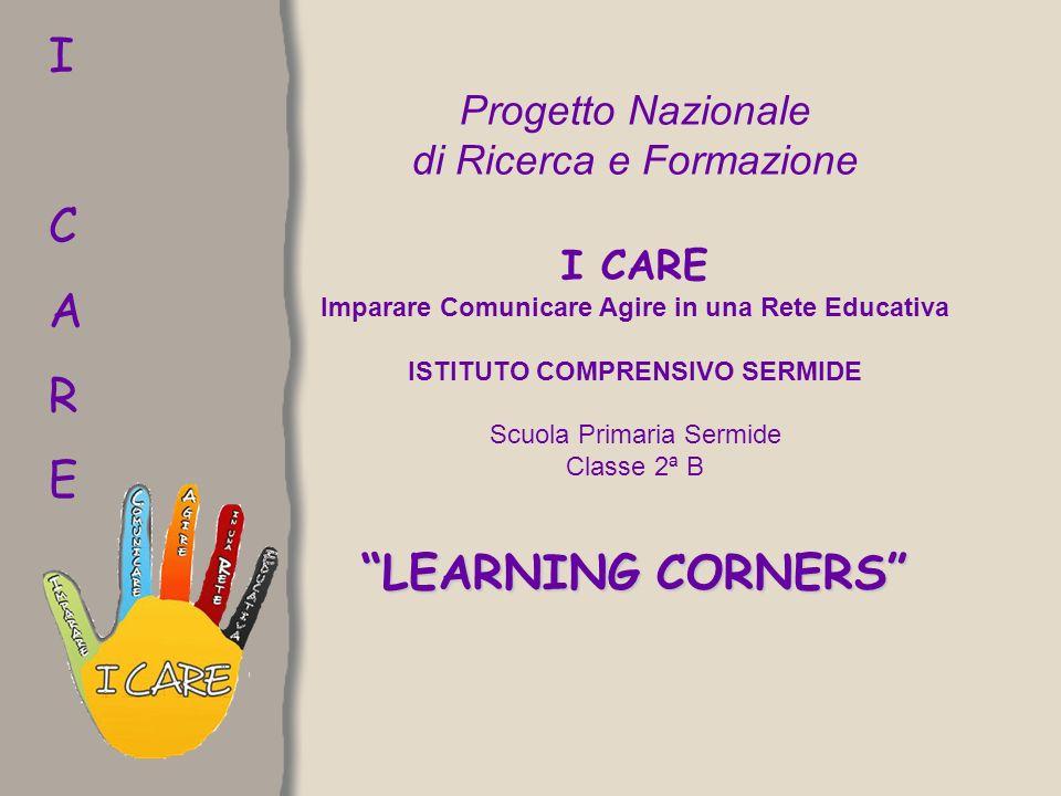 Progetto Nazionale di Ricerca e Formazione I CARE Imparare Comunicare Agire in una Rete Educativa ISTITUTO COMPRENSIVO SERMIDE Scuola Primaria Sermide