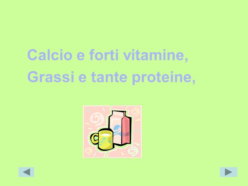 Calcio e forti vitamine, Grassi e tante proteine,