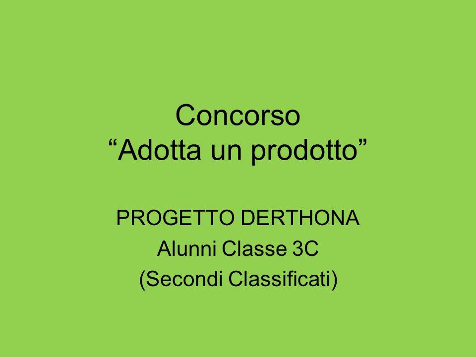 Concorso Adotta un prodotto PROGETTO DERTHONA Alunni Classe 3C (Secondi Classificati)