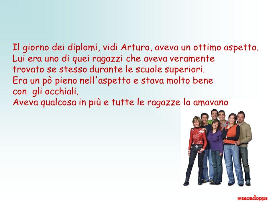 Arturo era il primo della nostra classe e io l'ho sempre preso in giro per essere un secchione. Arturo doveva preparare un discorso per il diploma. Io