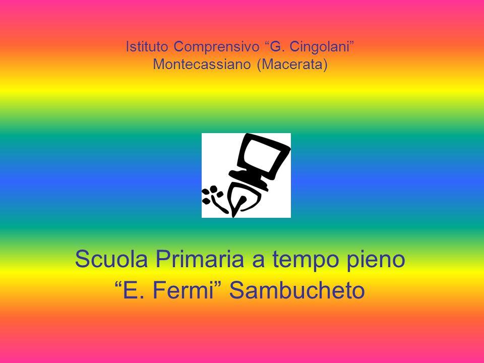 Scuola Primaria a tempo pieno E. Fermi Sambucheto Istituto Comprensivo G. Cingolani Montecassiano (Macerata)