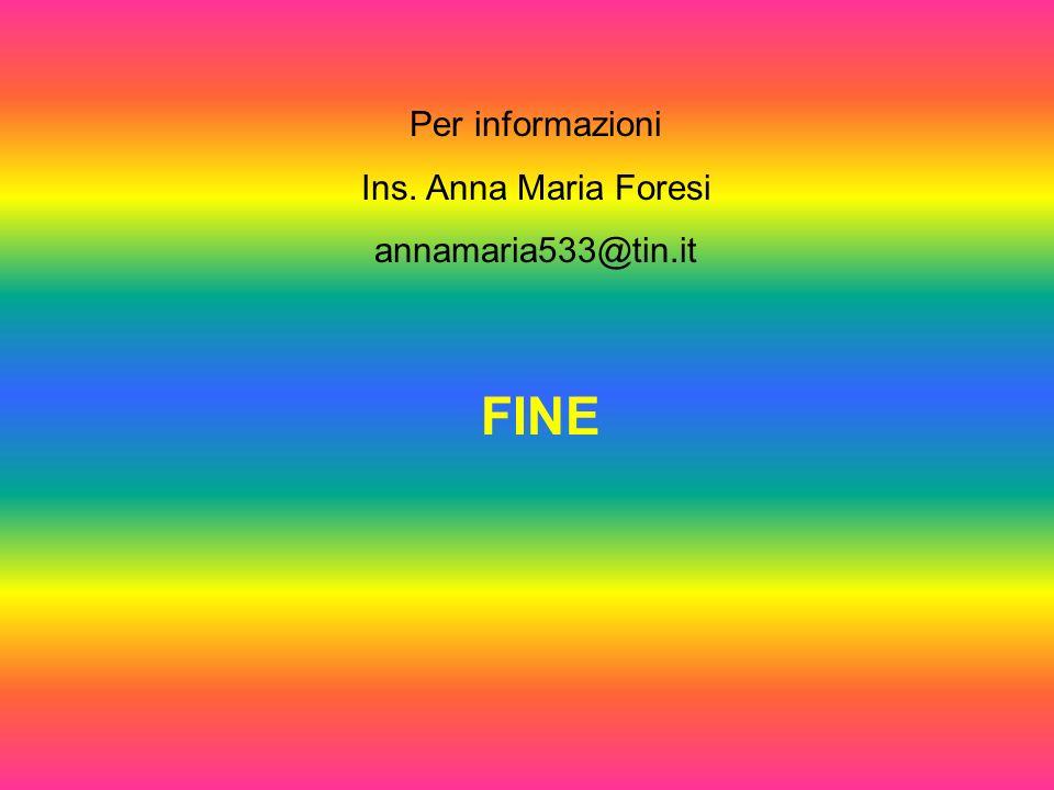 FINE Per informazioni Ins. Anna Maria Foresi annamaria533@tin.it