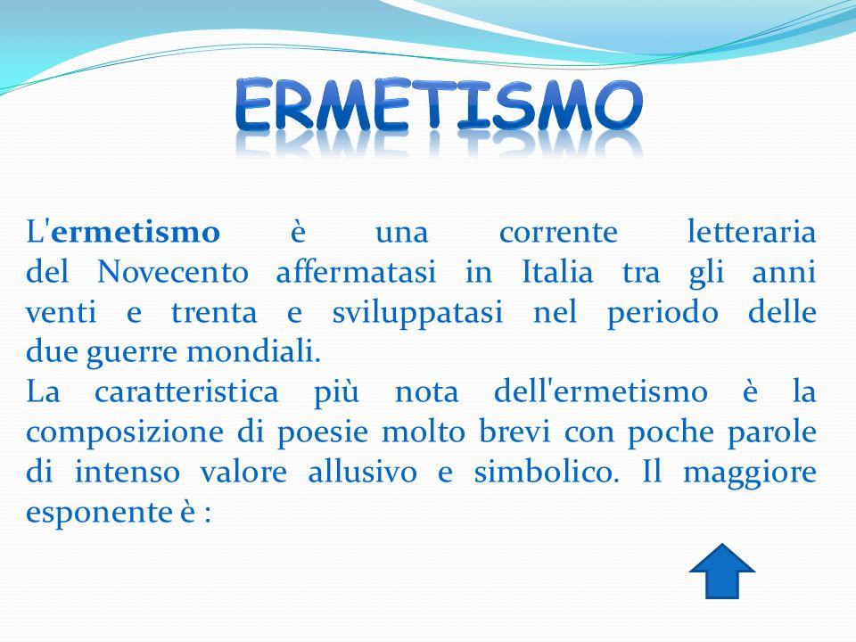 L'ermetismo è una corrente letteraria del Novecento affermatasi in Italia tra gli anni venti e trenta e sviluppatasi nel periodo delle due guerre mond