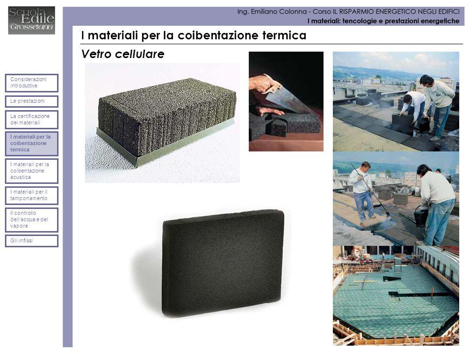 I materiali per la coibentazione termica Vetro cellulare Le prestazioni Considerazioni introduttive La certificazione dei materiali I materiali per la