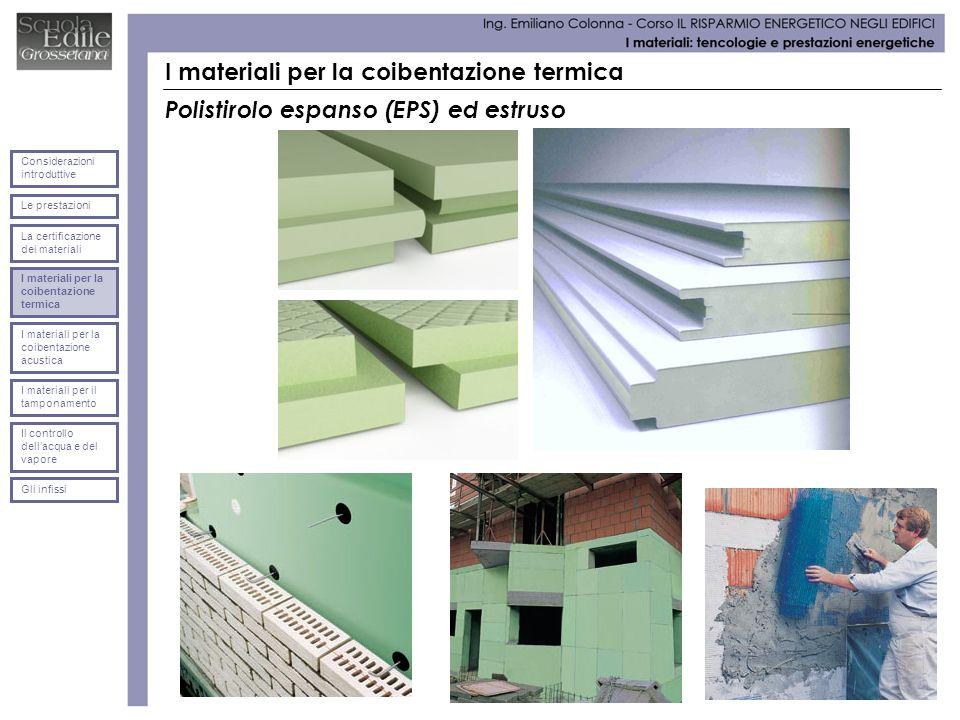 I materiali per la coibentazione termica Polistirolo espanso (EPS) ed estruso Le prestazioni Considerazioni introduttive La certificazione dei materia