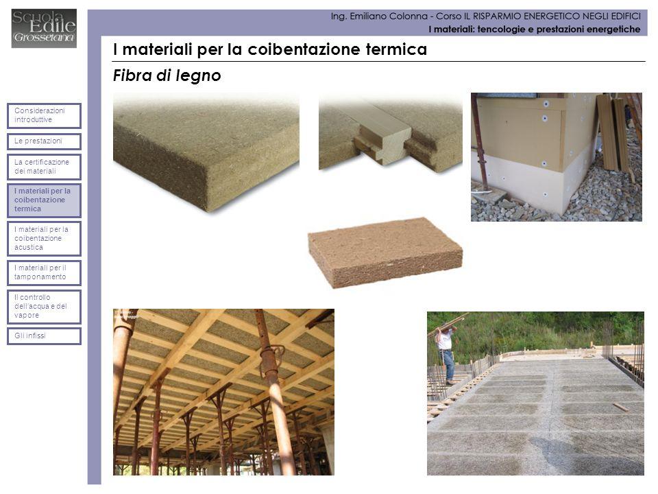 I materiali per la coibentazione termica Fibra di legno Le prestazioni Considerazioni introduttive La certificazione dei materiali I materiali per la