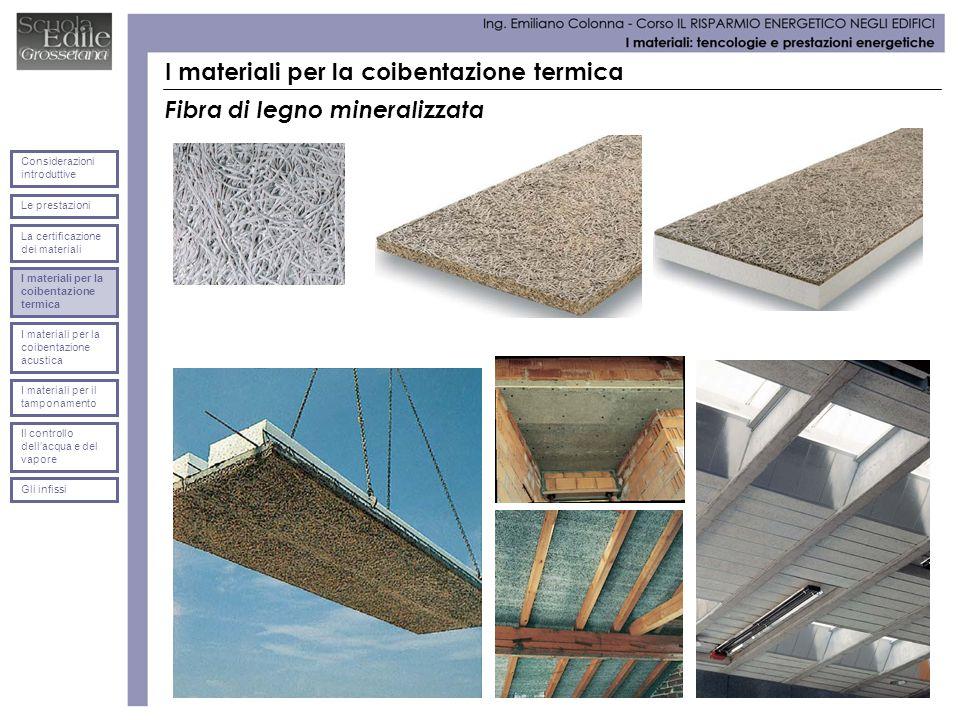 I materiali per la coibentazione termica Fibra di legno mineralizzata Le prestazioni Considerazioni introduttive La certificazione dei materiali I mat
