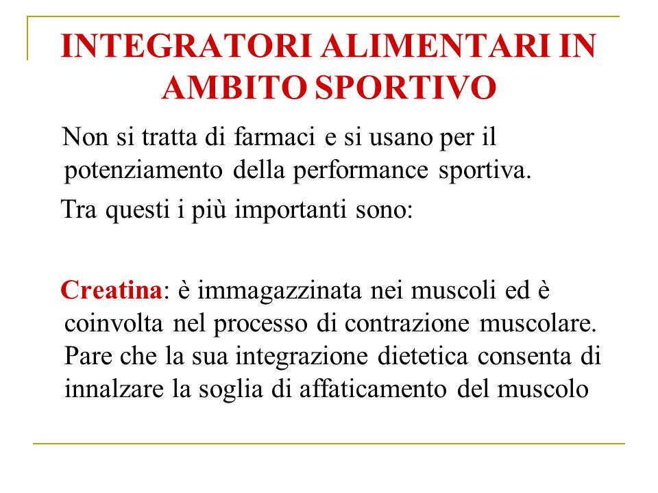 INTEGRATORI ALIMENTARI IN AMBITO SPORTIVO Non si tratta di farmaci e si usano per il potenziamento della performance sportiva.
