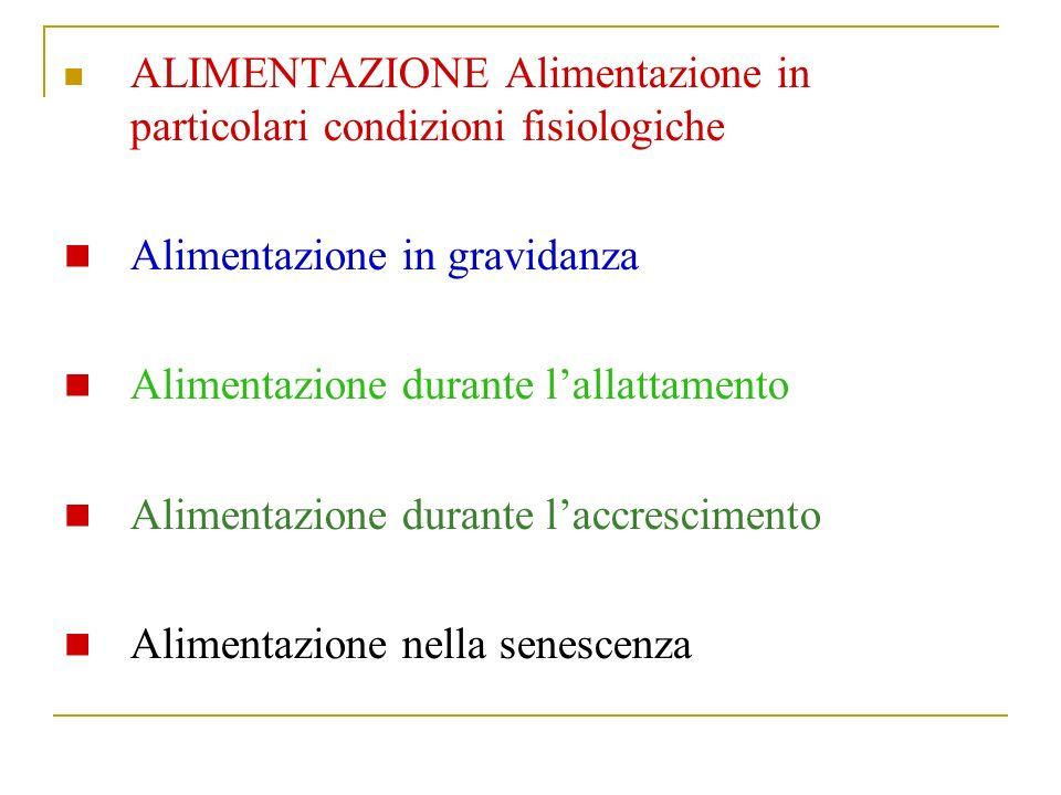 ALIMENTAZIONE Alimentazione in particolari condizioni fisiologiche Alimentazione in gravidanza Alimentazione durante lallattamento Alimentazione durante laccrescimento Alimentazione nella senescenza