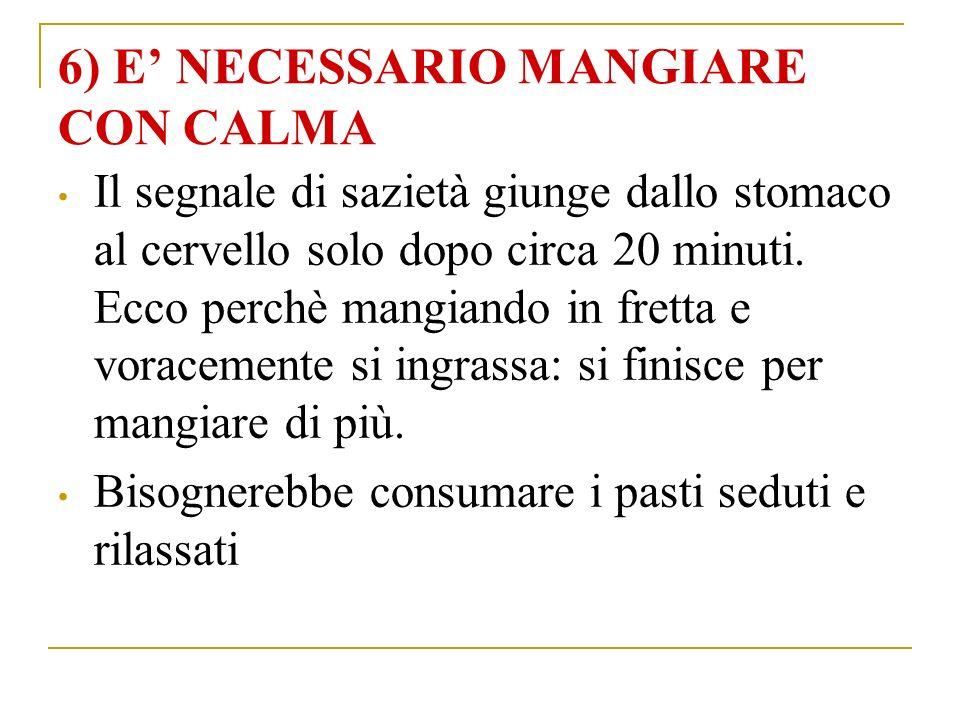 6) E NECESSARIO MANGIARE CON CALMA Il segnale di sazietà giunge dallo stomaco al cervello solo dopo circa 20 minuti.