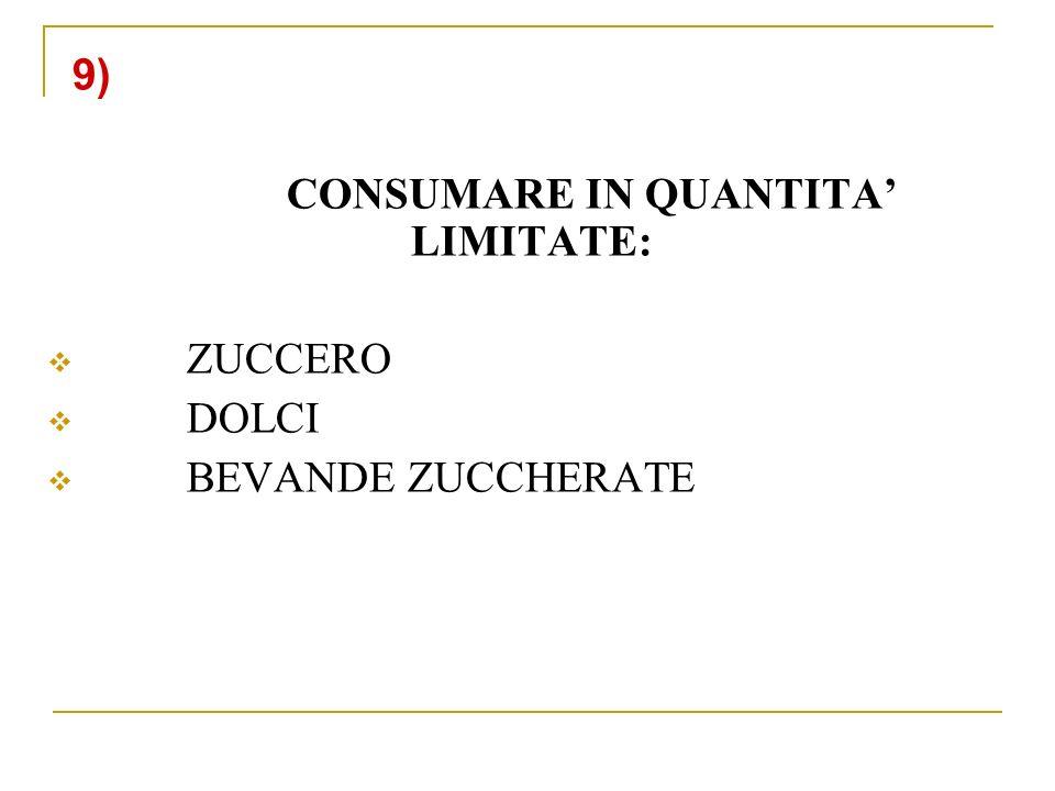 9) CONSUMARE IN QUANTITA LIMITATE: ZUCCERO DOLCI BEVANDE ZUCCHERATE