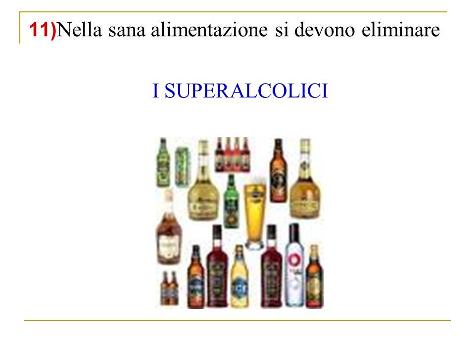 11) Nella sana alimentazione si devono eliminare I SUPERALCOLICI