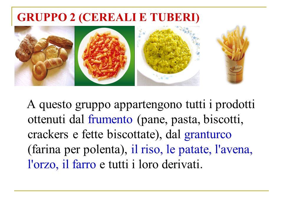 GRUPPO 2 (CEREALI E TUBERI) A questo gruppo appartengono tutti i prodotti ottenuti dal frumento (pane, pasta, biscotti, crackers e fette biscottate), dal granturco (farina per polenta), il riso, le patate, l avena, l orzo, il farro e tutti i loro derivati.