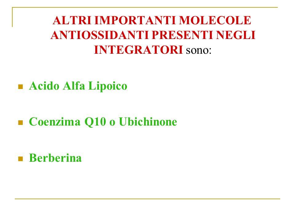 ALTRI IMPORTANTI MOLECOLE ANTIOSSIDANTI PRESENTI NEGLI INTEGRATORI sono: Acido Alfa Lipoico Coenzima Q10 o Ubichinone Berberina