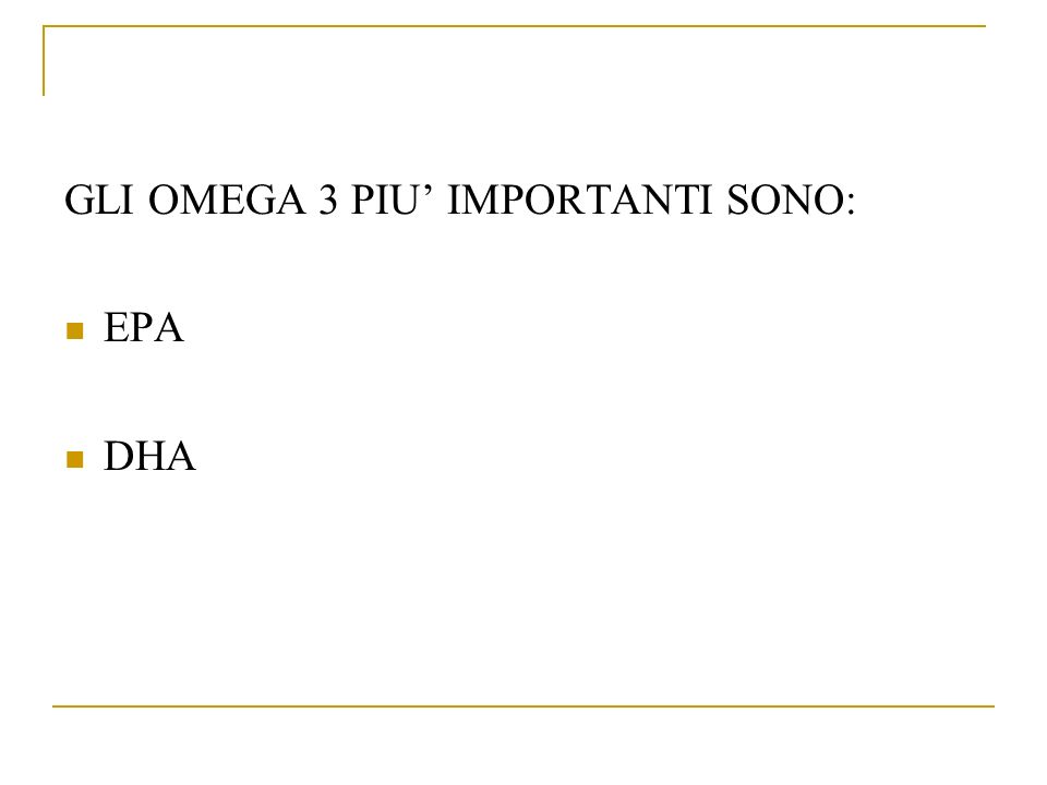 GLI OMEGA 3 PIU IMPORTANTI SONO: EPA DHA