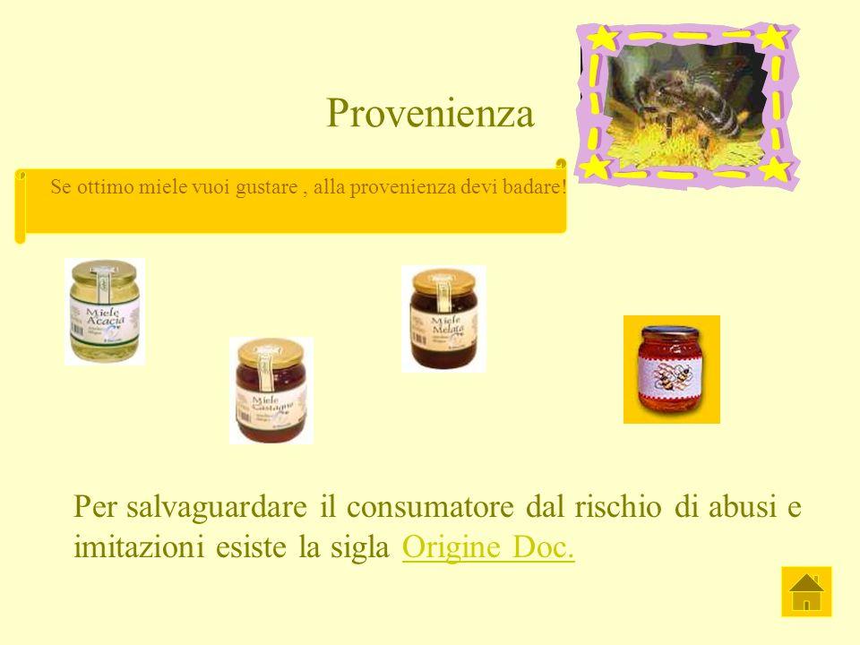 Provenienza Per salvaguardare il consumatore dal rischio di abusi e imitazioni esiste la sigla Origine Doc.Origine Doc. Se ottimo miele vuoi gustare,