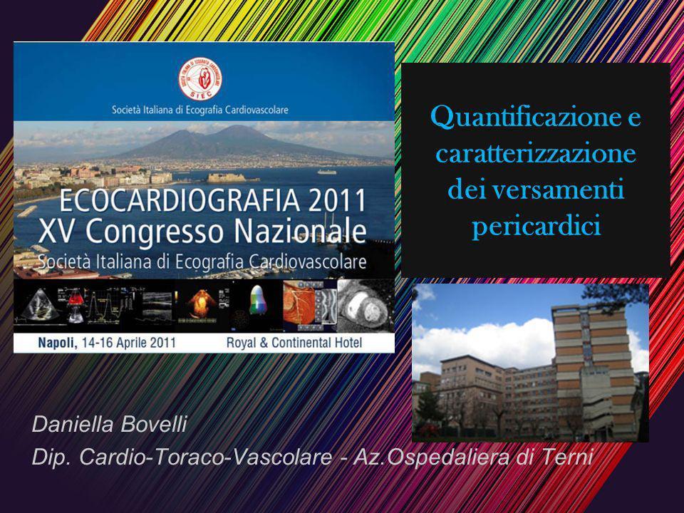 Quantificazione e caratterizzazione dei versamenti pericardici Daniella Bovelli Dip. Cardio-Toraco-Vascolare - Az.Ospedaliera di Terni