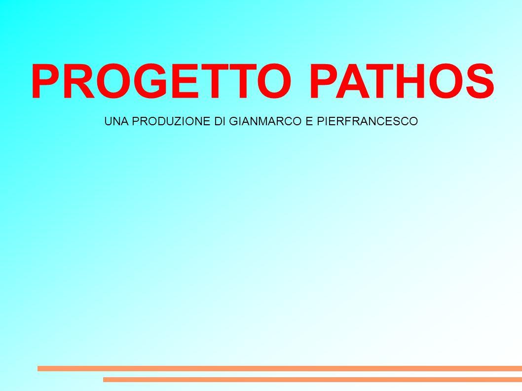 PROGETTO PATHOS UNA PRODUZIONE DI GIANMARCO E PIERFRANCESCO