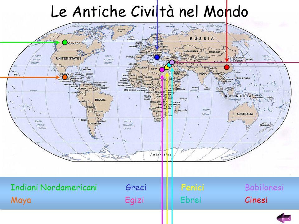 Le Antiche Civiltà nel Mondo Indiani NordamericaniGreciFeniciBabilonesi MayaEgiziEbreiCinesi