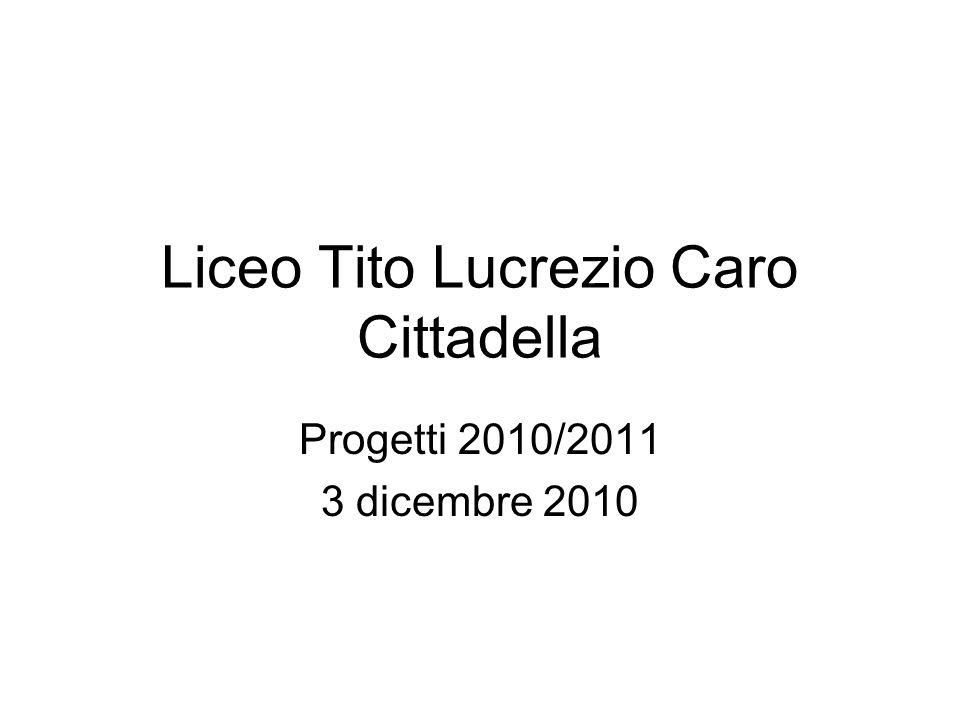 Liceo Tito Lucrezio Caro Cittadella Progetti 2010/2011 3 dicembre 2010