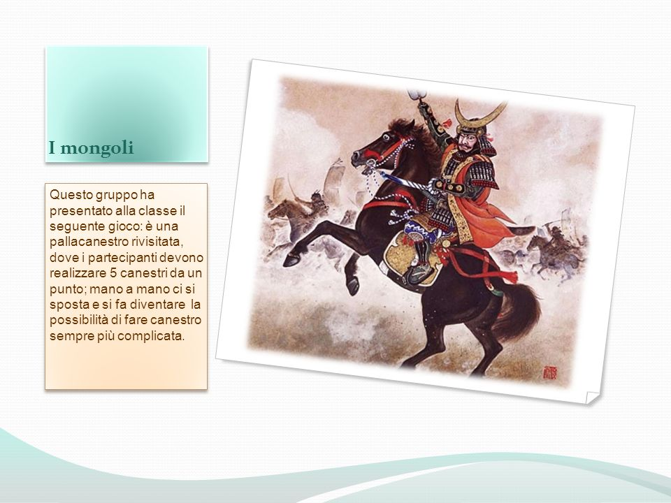 I mongoli Questo gruppo ha presentato alla classe il seguente gioco: è una pallacanestro rivisitata, dove i partecipanti devono realizzare 5 canestri