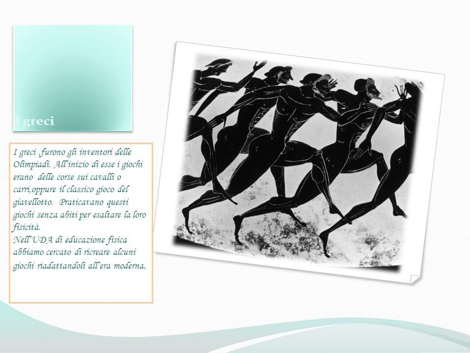 I greci I greci,furono gli inventori delle Olimpiadi. Allinizio di esse i giochi erano delle corse sui cavalli o carri,oppure il classico gioco del gi