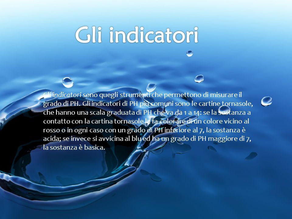 Gli indicatori sono quegli strumenti che permettono di misurare il grado di PH. Gli indicatori di PH più comuni sono le cartine tornasole, che hanno u