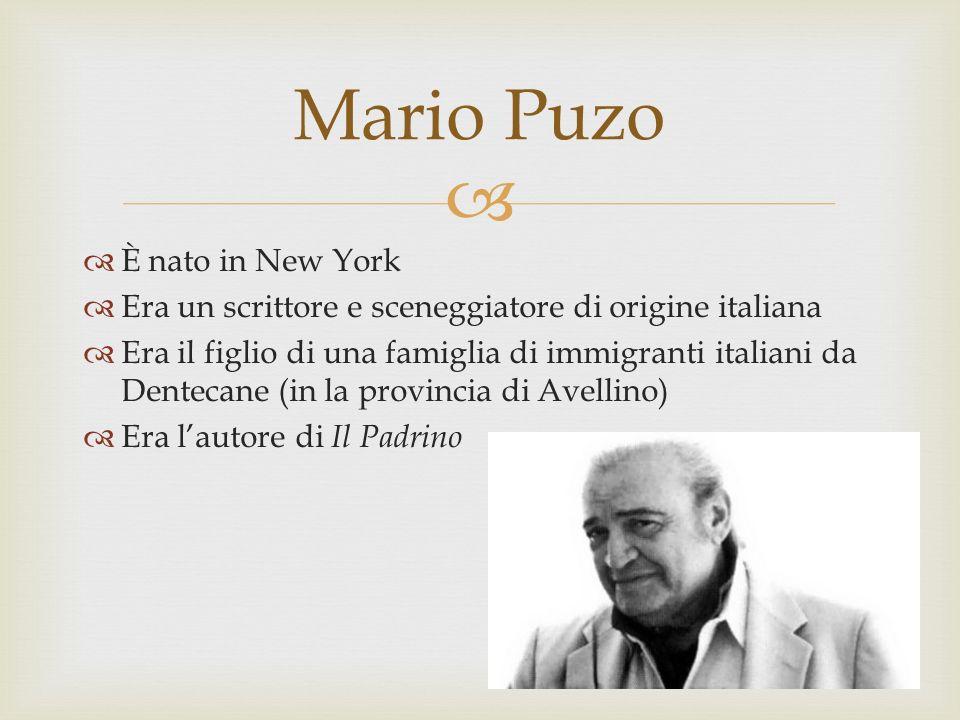 È nato in New York Era un scrittore e sceneggiatore di origine italiana Era il figlio di una famiglia di immigranti italiani da Dentecane (in la provincia di Avellino) Era lautore di Il Padrino Mario Puzo