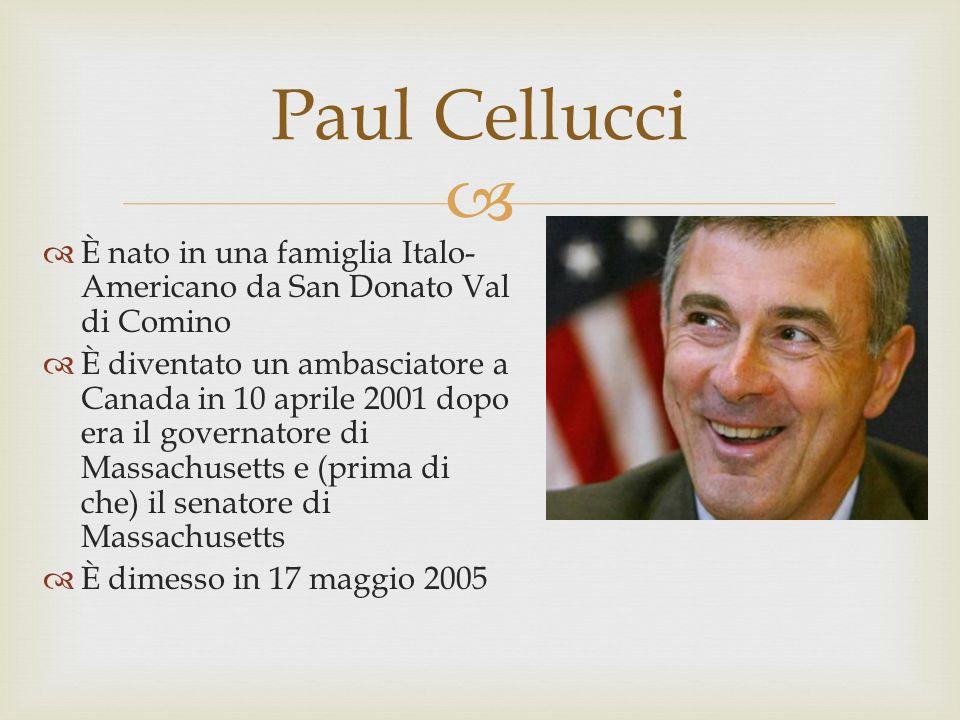 È nato in una famiglia Italo- Americano da San Donato Val di Comino È diventato un ambasciatore a Canada in 10 aprile 2001 dopo era il governatore di Massachusetts e (prima di che) il senatore di Massachusetts È dimesso in 17 maggio 2005 Paul Cellucci