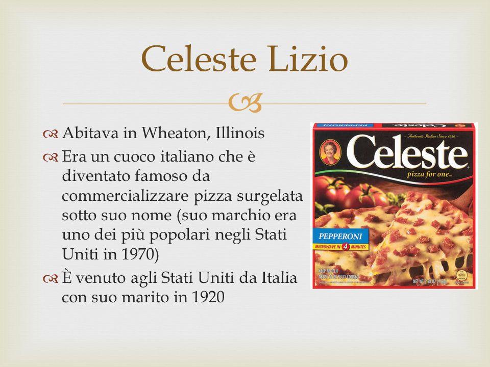 Abitava in Wheaton, Illinois Era un cuoco italiano che è diventato famoso da commercializzare pizza surgelata sotto suo nome (suo marchio era uno dei più popolari negli Stati Uniti in 1970) È venuto agli Stati Uniti da Italia con suo marito in 1920 Celeste Lizio