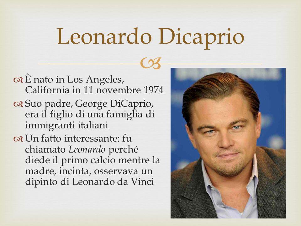È nato in Los Angeles, California in 11 novembre 1974 Suo padre, George DiCaprio, era il figlio di una famiglia di immigranti italiani Un fatto interessante: fu chiamato Leonardo perché diede il primo calcio mentre la madre, incinta, osservava un dipinto di Leonardo da Vinci Leonardo Dicaprio